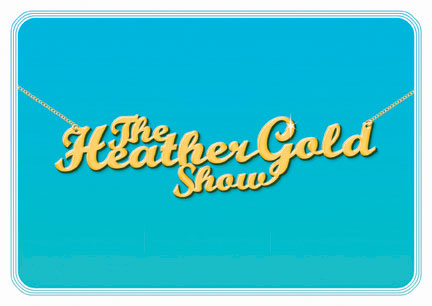 The Heather Gold Show
